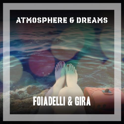 Foiadelli & Gira - Atmosphere & Dreams (2018)