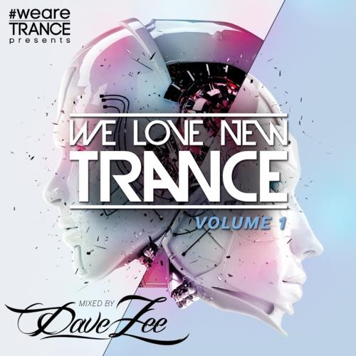 We Love New Trance Vol 1 (Mixed By Dave Zee) (2018)