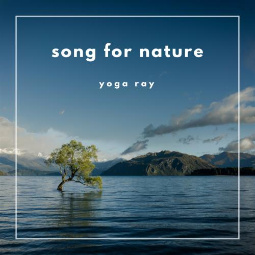 Yoga Ray - Song For Nature (2018)