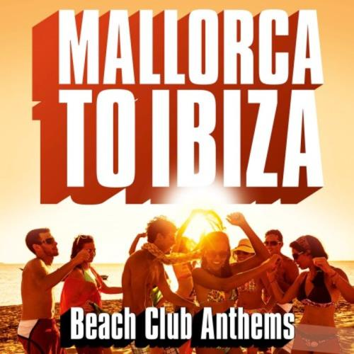 Mallorca to Ibiza (Beach Club Anthems) (2018)