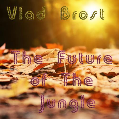 Vlad Brost - The Future of The Jungle (2018)