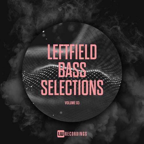 Leftfield Bass Selections, Vol. 03 (2018)