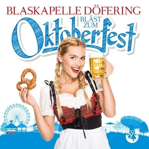 download Blaskapelle.Döfering.-.....Bläst.Zum.Oktoberfest.(2018)