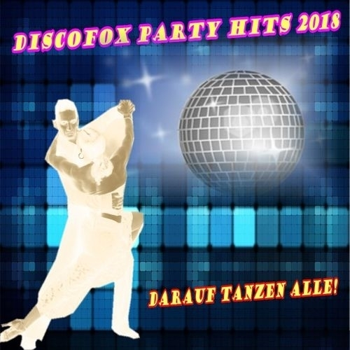 Discofox Party Hits 2018 (Darauf Tanzen Alle!) (2018)