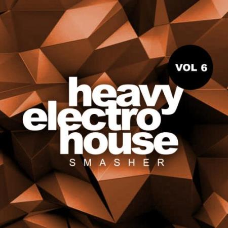 Heavy Electro House Smasher, Vol.6 (2018)