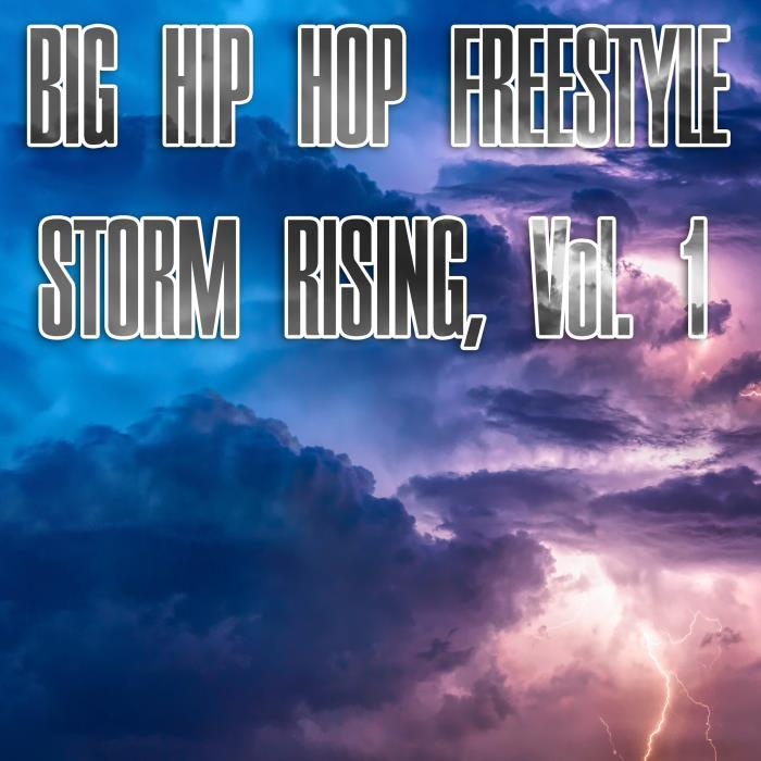 Big Hip Hop Freestyle Storm Rising, Vol. 1 (2018)