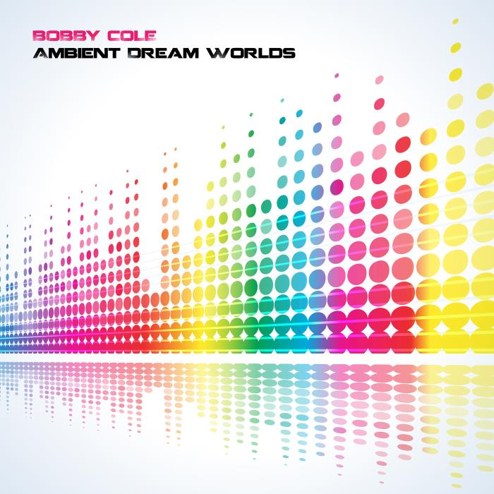 Bobby Cole - Ambient Dream Worlds (2018)