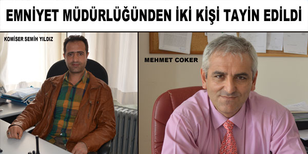 Komiser Semih Yıldız ve Mehmet Coker'in tayini çıktı