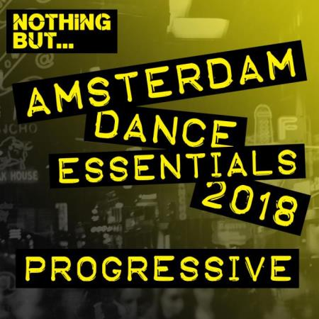 Nothing But... Amsterdam Dance Essentials 2018: Progressive (2018)