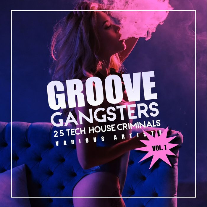 Groove Gangsters, Vol. 1 (25 Tech House Criminals) (2018)