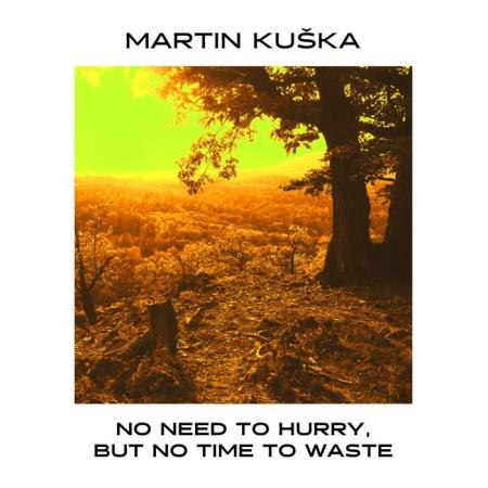 Martin Kuska - No Need To Hurry, But No Time To Waste (2018)
