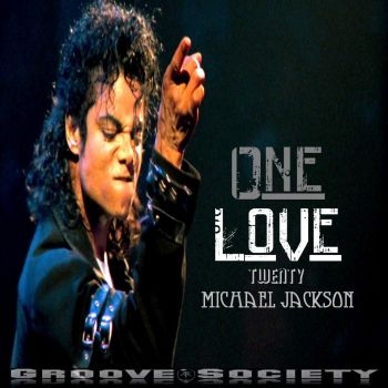 ONE LOVE 20-MICHAEL JACKSON MIXED BY Groove Society