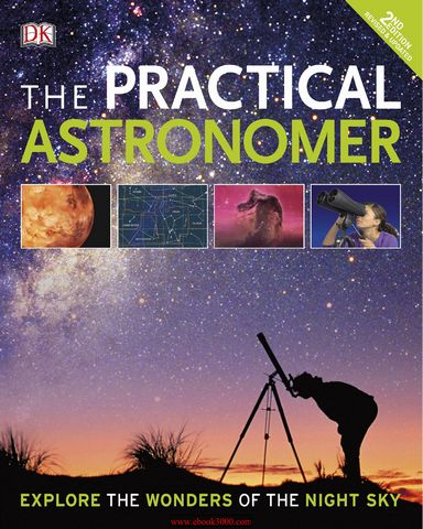 : The Practical Astronomer Explore the Wonders of the Night Sky 2nd Ed