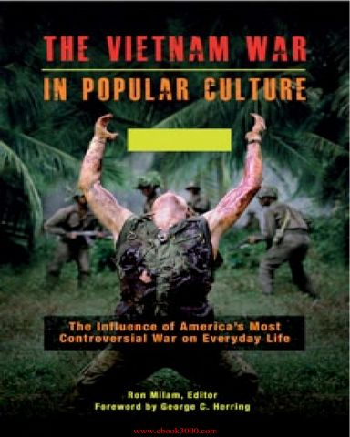 : The Vietnam War in Popular Culture The Influence of Americas Most Co