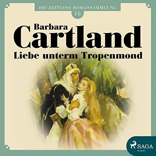 Barbara Cartland Die zeitlose Romansammlung Band 16 Liebe unterm Tropenmond ungekuerzt