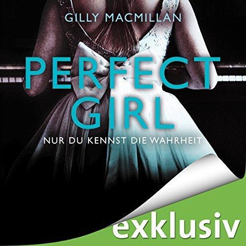 Gilly Macmillan Perfect Girl Nur du kennst die Wahrheit ungekuerzt