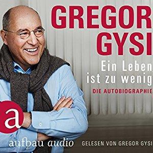 Gregor Gysi Ein Leben ist zu wenig Die Autobiographie