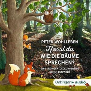 Peter Wohlleben Hoerst du wie die Baeume sprechen Eine kleine Entdeckungsreise durch den Wald