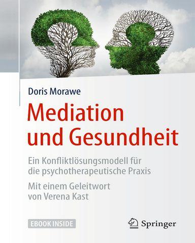 Mediation und Gesundheit Ein Konfliktloesungsmodell fuer die psychotherapeutische Praxis