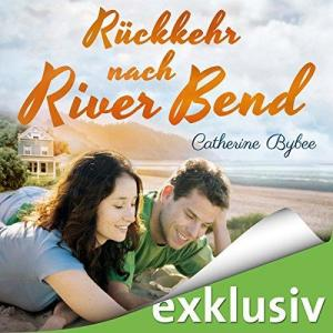 Catherine Bybee Happy End in River Bend Band 02 Rueckkehr nach River Bend ungekuerzt
