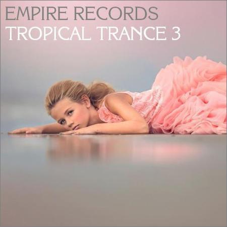 VA - Empire Records - Tropical Trance 3 (2018)