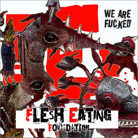 Flesh Eating Foundation - We Are Fucked (2018)